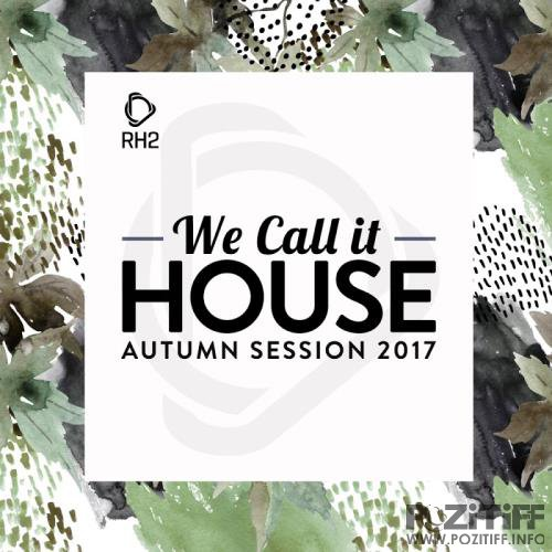 We Call It House - Autumn Session 2017 (2017)