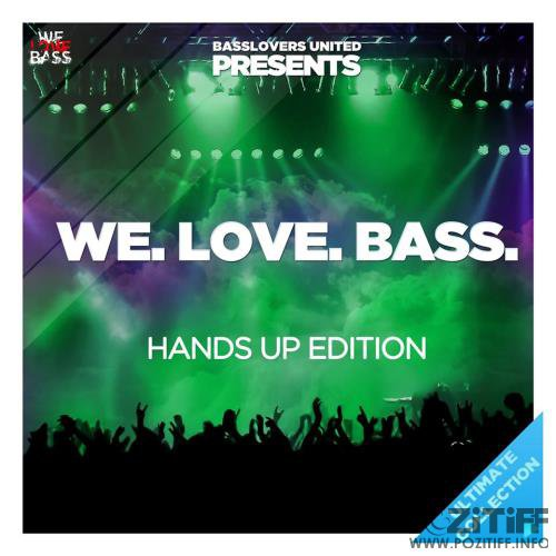 Basslovers United Presents We Love Bass (Hands Up Edition) (2017)