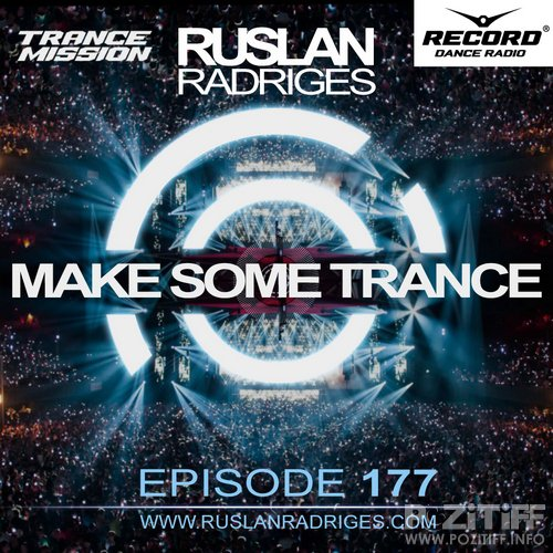 Ruslan Radriges - MAKE SOME TRANCE 177 (Radio Show)
