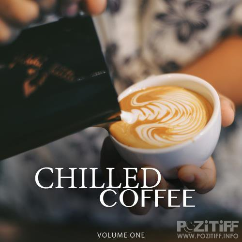 Chilled Coffee, Vol. 1 (Amazing Backround Music For Cafe, Restaurant Or Home) (2018)