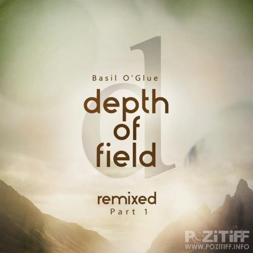 Basil O'Glue - Depth of Field (Remixes Pt. 1) (2018)