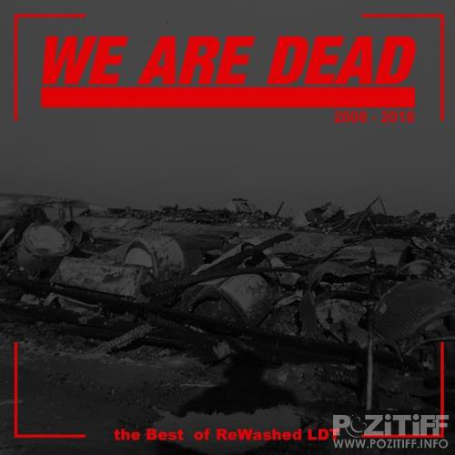 We Are Dead: The Best of Rewashed LDT (2018)