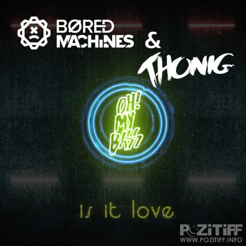 Thonig & Bored Machines - Is It Love (2018)