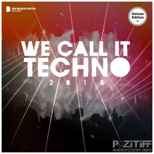 We Call It Techno 2018 (Deluxe Version) (2018)