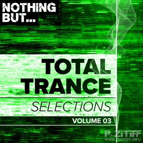 Nothing But Total Trance Selections Vol 03 (2018)