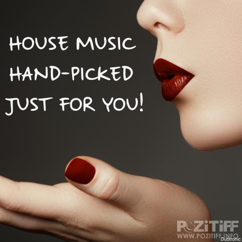 House Music Hand-Picked Just For You! (2018)