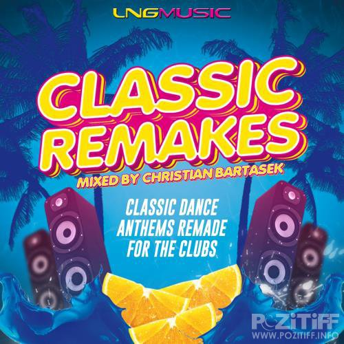 Classic Remakes (Mixed By Christian Bartasek) (2018)
