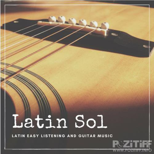 Latin Sol - Latin Easy Listening And Guitar Music (2018)
