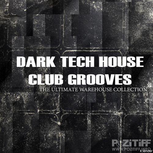 Dark Tech House Club Grooves: the Ultimate Warehouse Collection (2018)