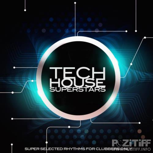 Tech House Superstars (Super Selected Rhythms for Clubbers Only) (2018)