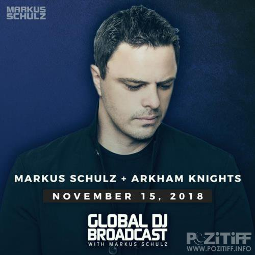 Markus Schulz & Arkham Knights - Global DJ Broadcast (2018-11-15)