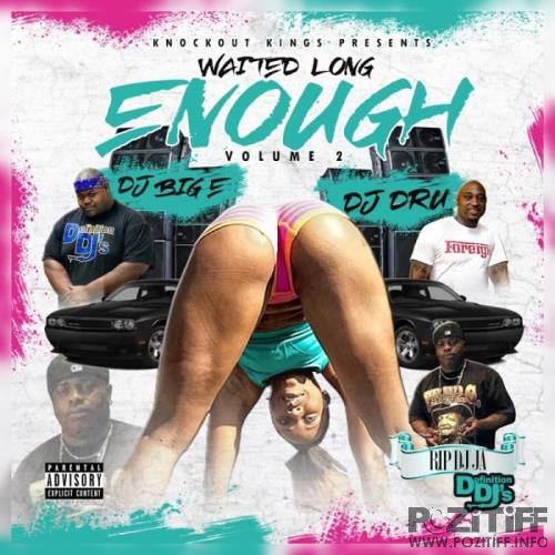 DJ BIG E. & DJ DRU - Waited Long Enough, Vol. 2 (2018)