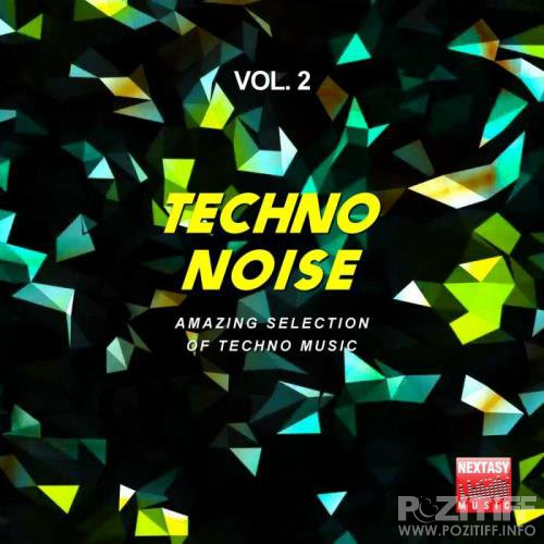 Techno Noise, Vol. 2 (Amazing Selection Of Techno Music) (2018)