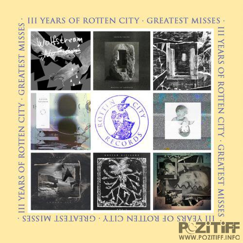 Three Years Of Rotten City (Greatest Misses) Flac