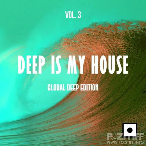 Deep Is My House, Vol. 3 (Global Deep Edition) (2019)