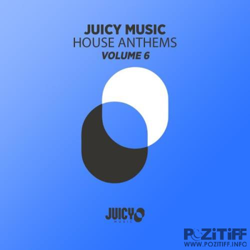 Juicy Music presents House Anthems, Vol. 6 (2019)