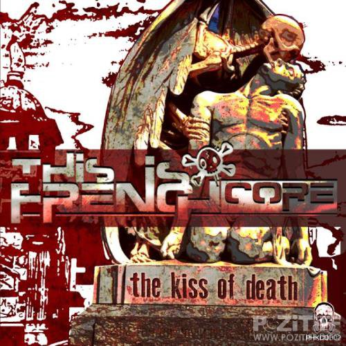 This Is Frenchcore - The Kiss Of Death (2019)