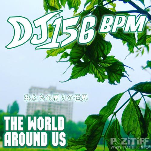 DJ 156 BPM - The World Around Us (2019)
