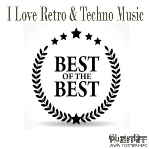 ChrisD - I Love Retro & Techno Music Best of the Best (2019)