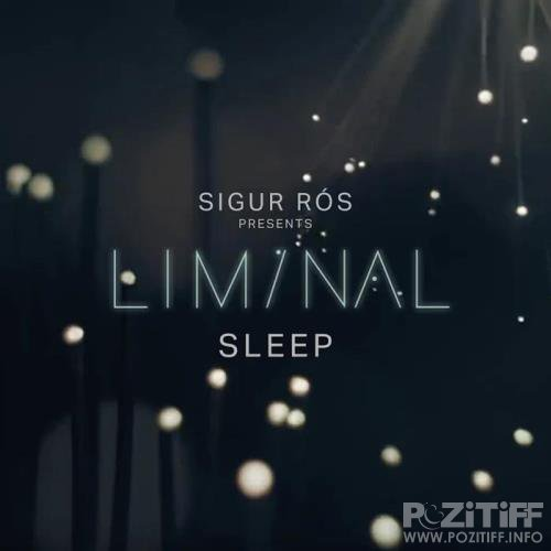 Sigur Ros - Sigur Ros Presents - Liminal Sleep (2019)