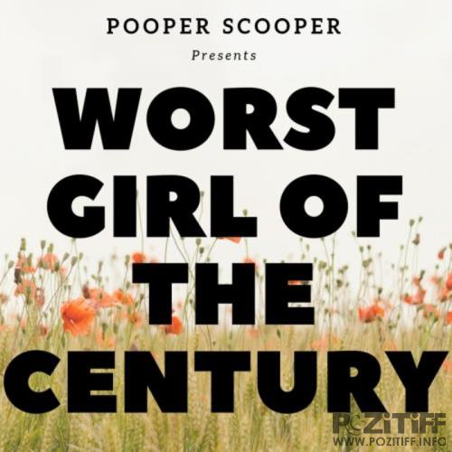 Pooper Scooper - Worst Girl of the Century (2019)