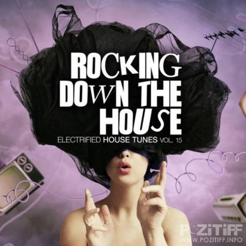 Rocking Down the House Electrified House Tunes, Vol. 15 (2019)