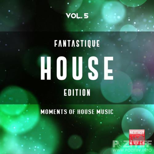 Fantastique House Edition, Vol. 5 (Moments Of House Music) (2019)