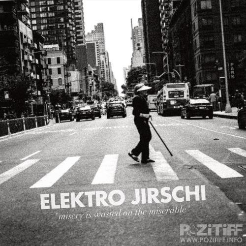 Elektro Jirschi - Misery Is Wasted On The Miserable (2019)