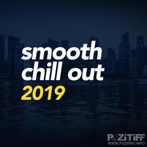 Chill Out - Smooth Chill Out 2019 (2019)