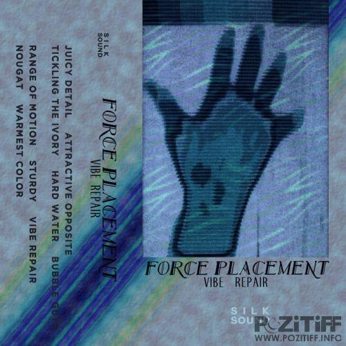 Force Placement - Vibe Repair (2019)