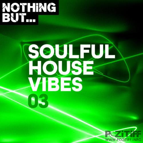 Nothing But... Soulful House Vibes, Vol. 03 (2019)
