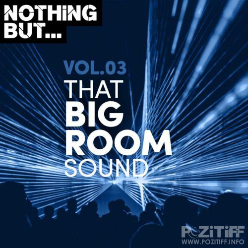 Nothing But... That Big Room Sound, Vol. 03 (2019)