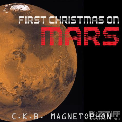 C.K.B. Magnetophon - First Christmas On Mars (2019)