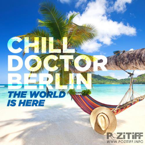 Chill Doctor Berlin - The World Is Here (2019)