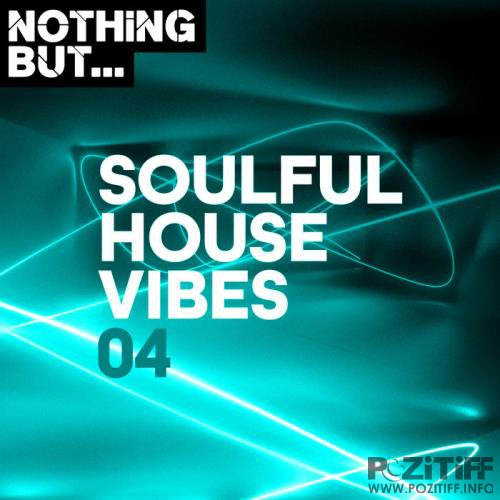Nothing But... Soulful House Vibes, Vol. 04 (2019)