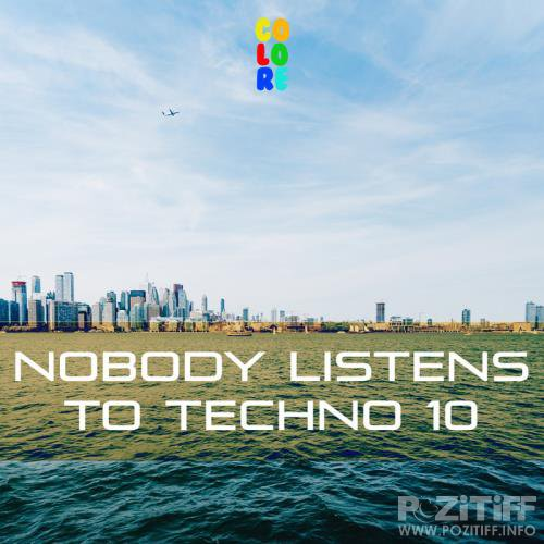 Nobody Listens to Techno 10 (2019)
