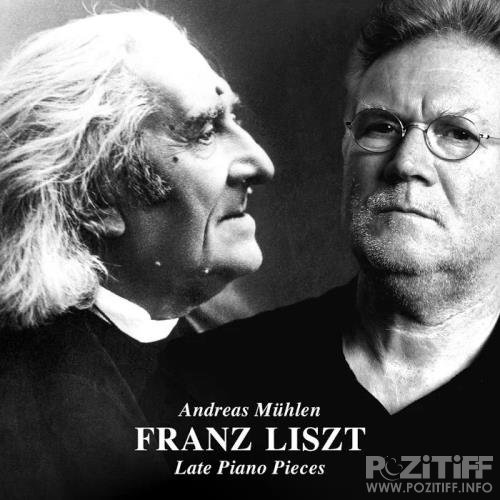 Andreas Muehlen - Franz Liszt: Late Piano Pieces (2019)