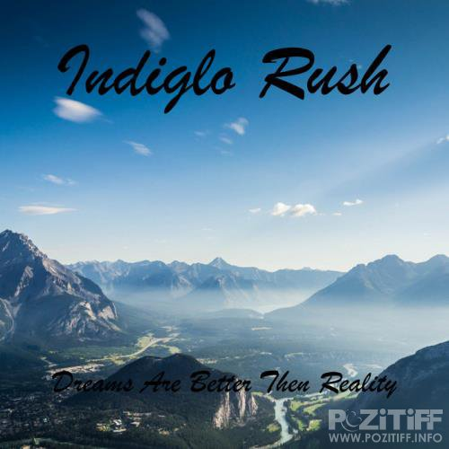 Indiglo Rush - Dreams Are Better Then Reality (2019)