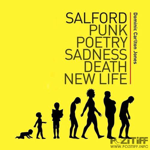 Dominic Carlton Jones - Salford Punk Poetry Sadness Death New Life (2018)