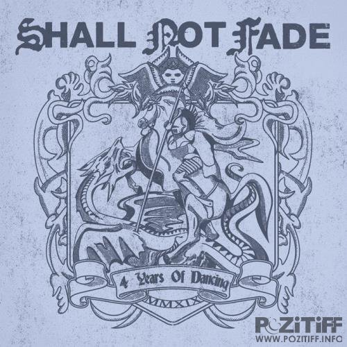 Shall Not Fade - 4 Years Of Dancing (2019)
