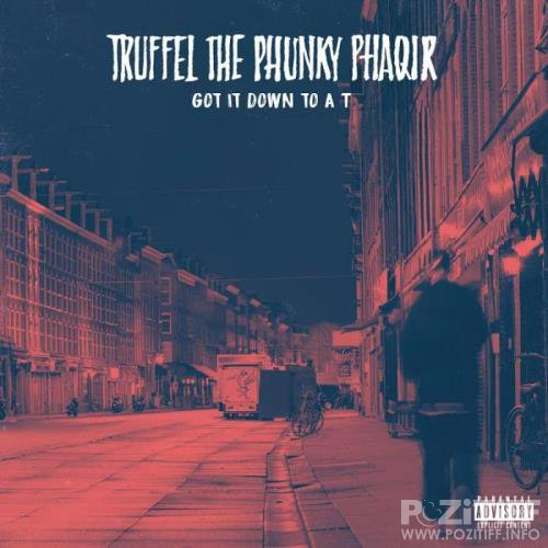 Truffel the Phunky Phaqir - Got It Down to a T (2019)