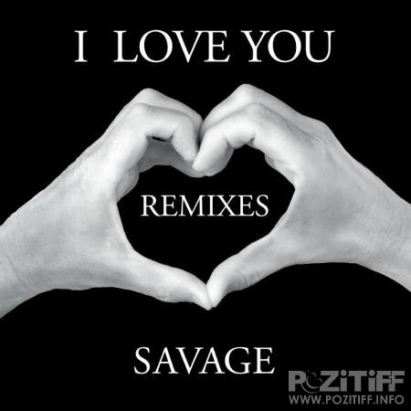 Savage - I Love You (Remixes) (2020)