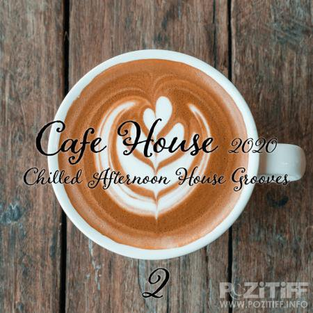 Cafe House 2020: Chilled Afternoon House Grooves (Part 2) (2020)