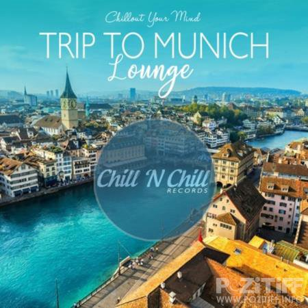 Trip to Munich Lounge: Chillout Your Mind (2020)