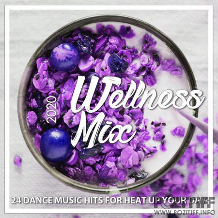 Wellness Mix 2020 (24 Dance Music Hits For Heat Up Your Day) (2020)