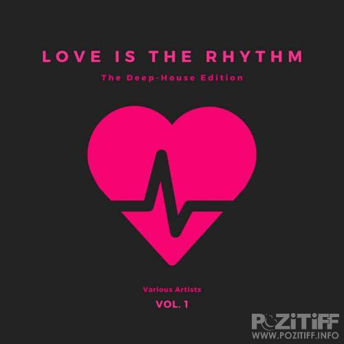 Love Is The Rhythm Vol 1 (The Deep-House Edition) (2020)
