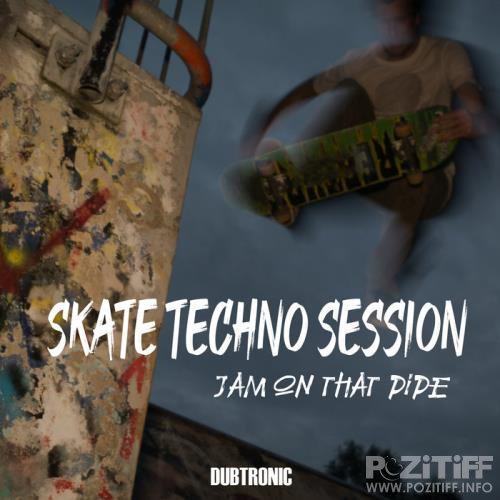 Skate Techno Session - Jam on That Pipe (2020)