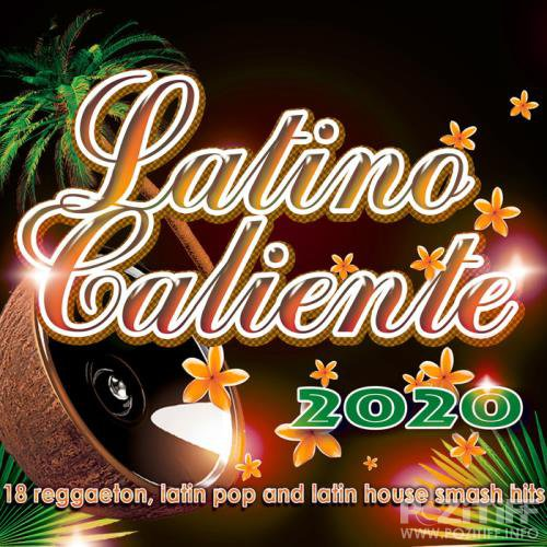 Latino Caliente 2020 - 18 Reggaeton, Latin Pop And Latin House Smash Hits (2020)