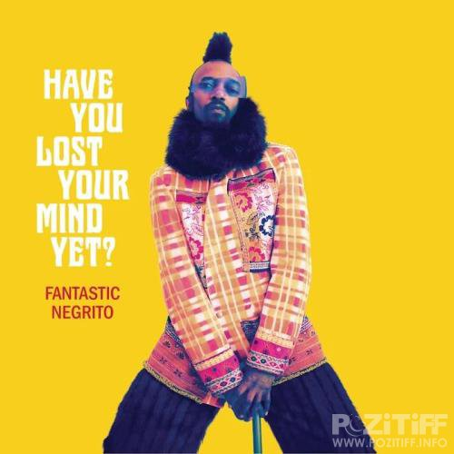 Fantastic Negrito - Have You Lost Your Mind Yet? (2020)