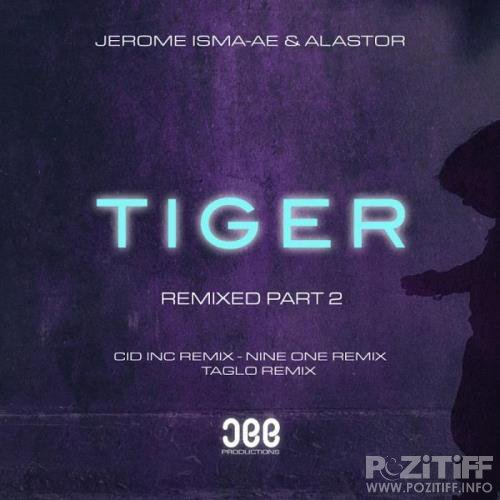 Jerome Isma-Ae & Alastor - Tiger (Remixed, Pt. 2) (2020)
